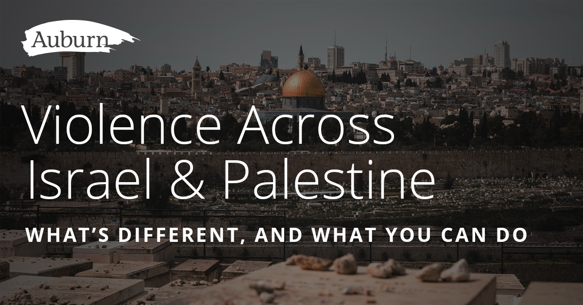 Violence Across Israel and Palestine: What's Different, and What You Can Do