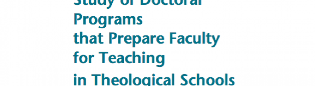 Report on a Study of Doctoral Programs that Prepare Faculty for Teaching in Theological Schools (2010)